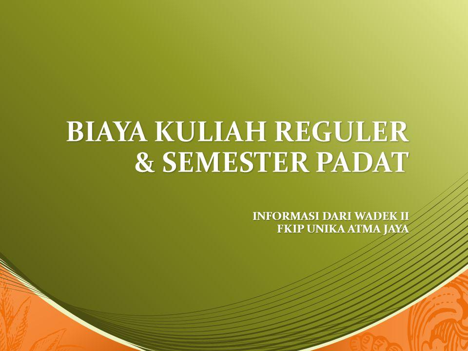 BIAYA KULIAH REGULER & SEMESTER PADAT INFORMASI DARI WADEK II FKIP UNIKA ATMA JAYA