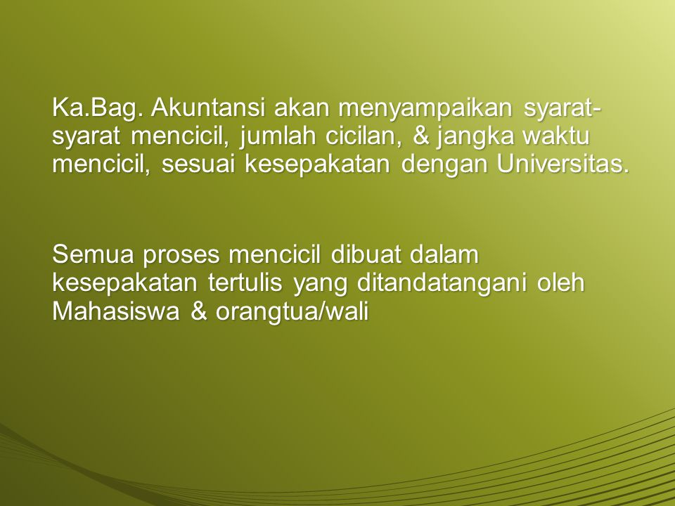 Ka.Bag. Akuntansi akan menyampaikan syarat- syarat mencicil, jumlah cicilan, & jangka waktu mencicil, sesuai kesepakatan dengan Universitas. Semua pro
