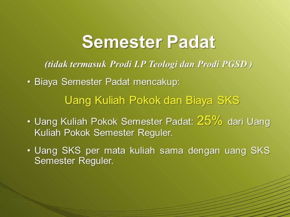 Semester Padat (tidak termasuk Prodi I.P Teologi dan Prodi PGSD ) Biaya Semester Padat mencakup:Biaya Semester Padat mencakup: Uang Kuliah Pokok dan B
