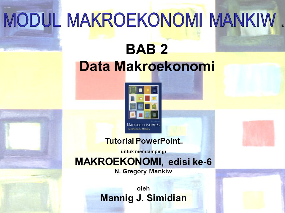 Chapter Two 1 ® BAB 2 Data Makroekonomi Tutorial PowerPoint  untuk mendampingi MAKROEKONOMI, edisi ke-6 N.