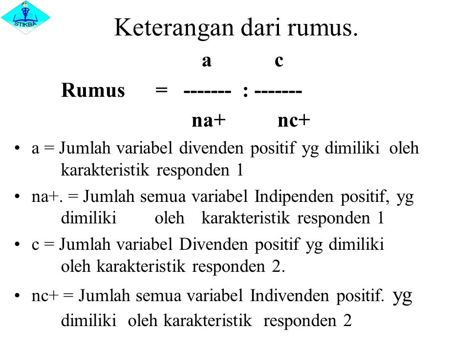 Keterangan dari rumus. a c Rumus = ------- : ------- na+ nc+ a = Jumlah variabel divenden positif yg dimiliki oleh karakteristik responden 1 na+. = Ju