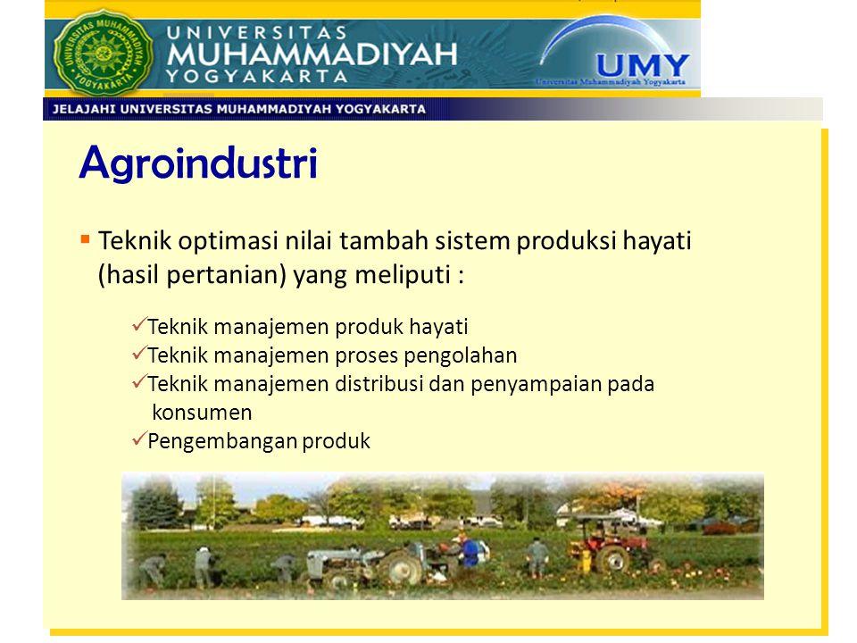 Agroindustri  Teknik optimasi nilai tambah sistem produksi hayati (hasil pertanian) yang meliputi : Teknik manajemen produk hayati Teknik manajemen p