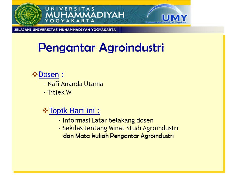  Dosen : - Nafi Ananda Utama - Titiek W Pengantar Agroindustri  Topik Hari ini : - Informasi Latar belakang dosen - Sekilas tentang Minat Studi Agro