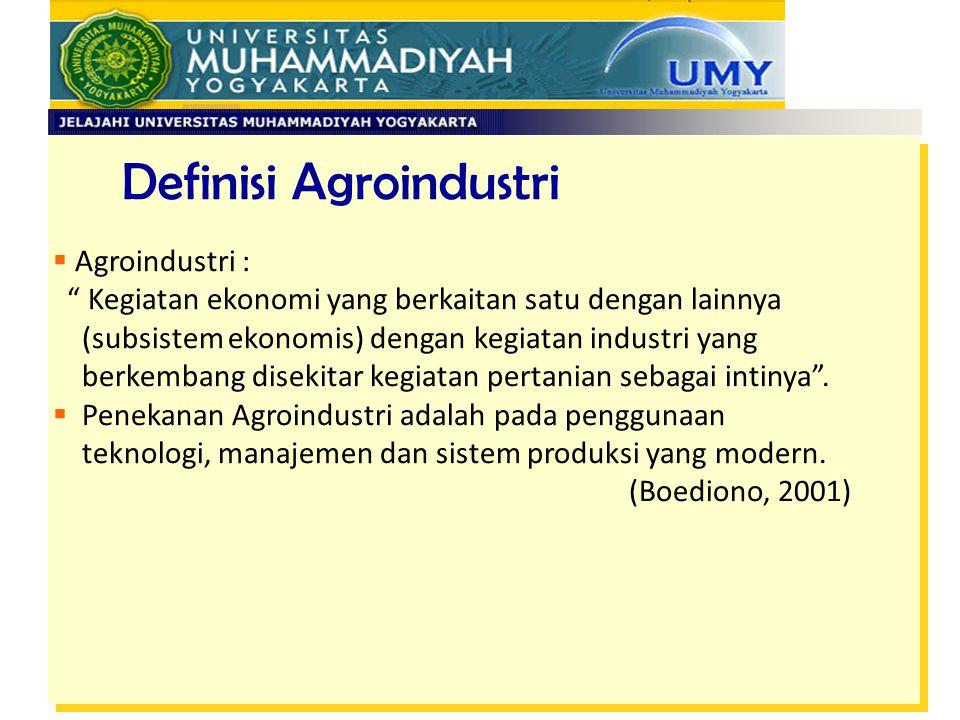"""Definisi Agroindustri  Agroindustri : """" Kegiatan ekonomi yang berkaitan satu dengan lainnya (subsistem ekonomis) dengan kegiatan industri yang berkem"""