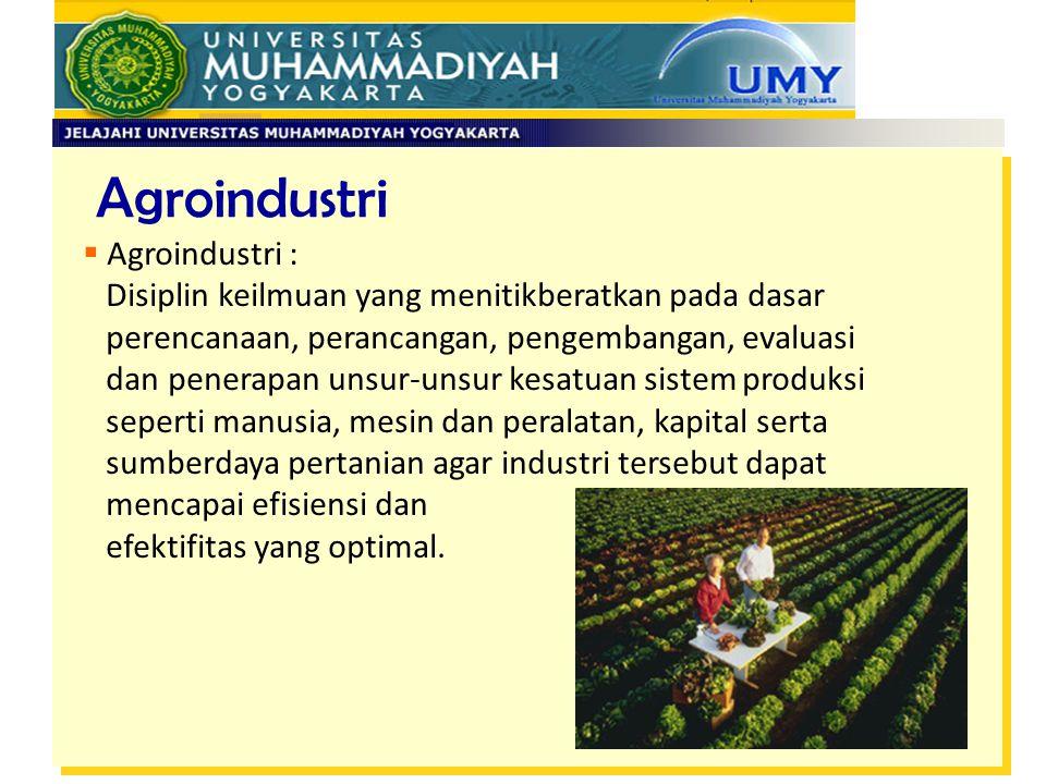 Agroindustri  Agroindustri : Disiplin keilmuan yang menitikberatkan pada dasar perencanaan, perancangan, pengembangan, evaluasi dan penerapan unsur-u