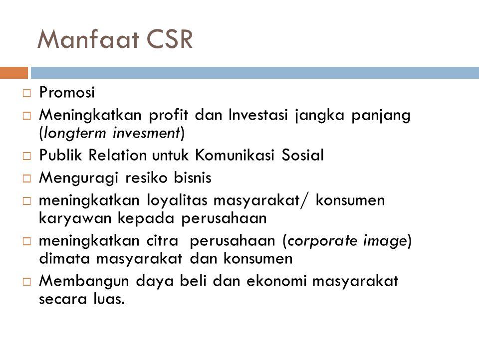 Manfaat CSR  Promosi  Meningkatkan profit dan Investasi jangka panjang (longterm invesment)  Publik Relation untuk Komunikasi Sosial  Menguragi re