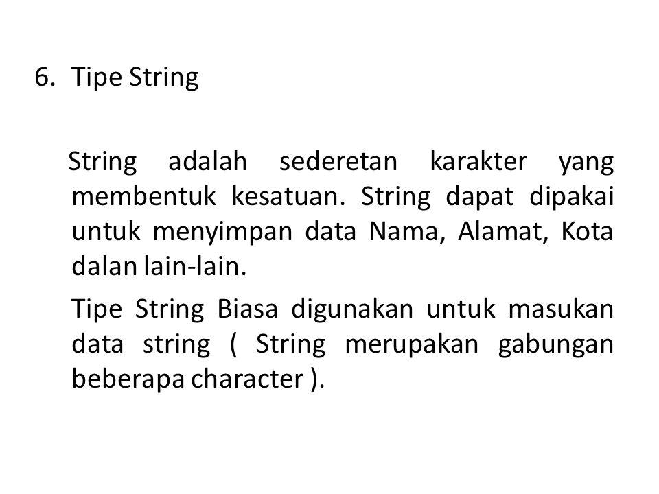 6.Tipe String String adalah sederetan karakter yang membentuk kesatuan.