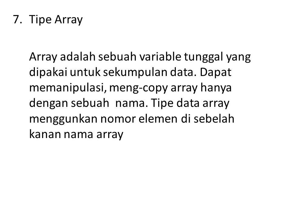 7.Tipe Array Array adalah sebuah variable tunggal yang dipakai untuk sekumpulan data.