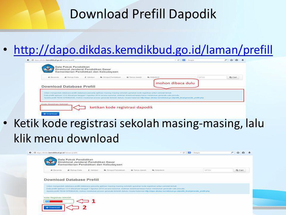. http://dapo.dikdas.kemdikbud.go.id/laman/prefill Ketik kode registrasi sekolah masing-masing, lalu klik menu download Download Prefill Dapodik