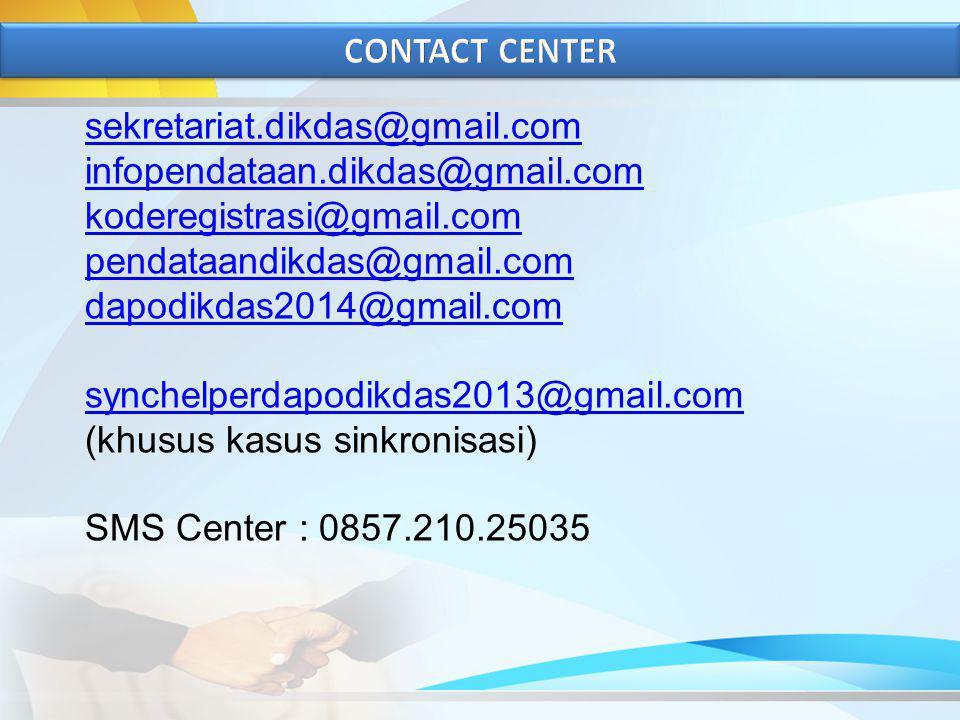 sekretariat.dikdas@gmail.com infopendataan.dikdas@gmail.com koderegistrasi@gmail.com pendataandikdas@gmail.com dapodikdas2014@gmail.com synchelperdapodikdas2013@gmail.com synchelperdapodikdas2013@gmail.com (khusus kasus sinkronisasi) SMS Center : 0857.210.25035