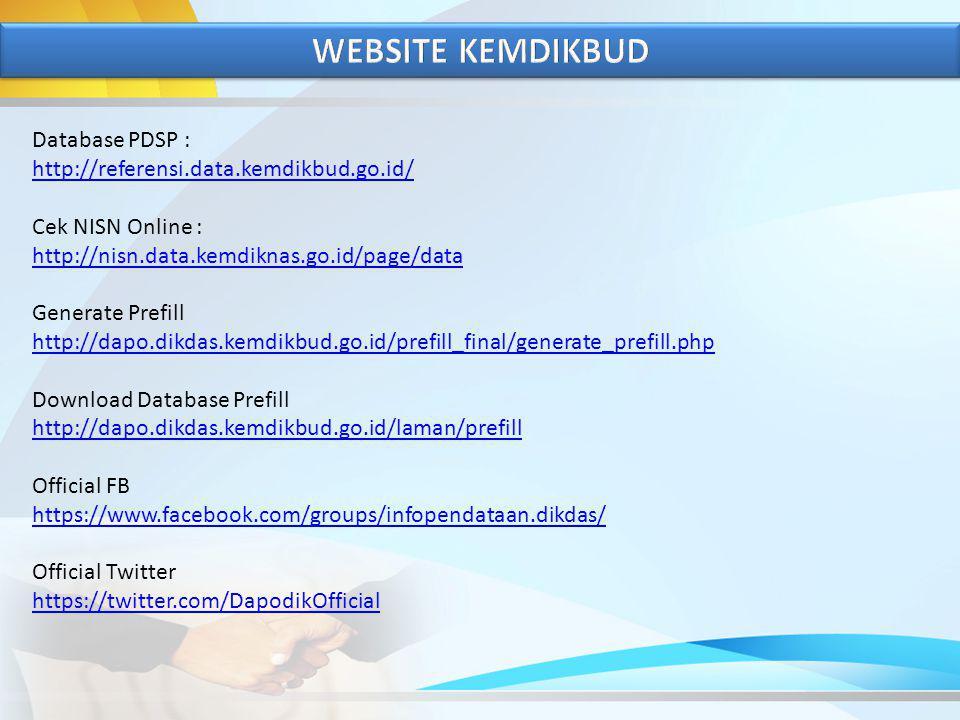 Database PDSP : http://referensi.data.kemdikbud.go.id/ http://referensi.data.kemdikbud.go.id/ Cek NISN Online : http://nisn.data.kemdiknas.go.id/page/data http://nisn.data.kemdiknas.go.id/page/data Generate Prefill http://dapo.dikdas.kemdikbud.go.id/prefill_final/generate_prefill.php http://dapo.dikdas.kemdikbud.go.id/prefill_final/generate_prefill.php Download Database Prefill http://dapo.dikdas.kemdikbud.go.id/laman/prefill Official FB https://www.facebook.com/groups/infopendataan.dikdas/ http://dapo.dikdas.kemdikbud.go.id/laman/prefill https://www.facebook.com/groups/infopendataan.dikdas/ Official Twitter https://twitter.com/DapodikOfficial https://twitter.com/DapodikOfficial