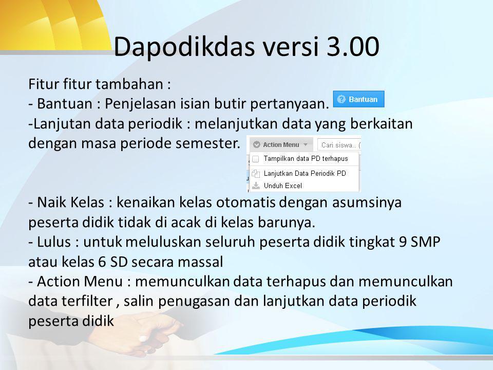 Dapodikdas versi 3.00 Fitur fitur tambahan : - Bantuan : Penjelasan isian butir pertanyaan.