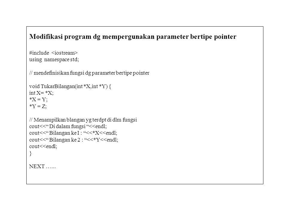 Modifikasi program dg mempergunakan parameter bertipe pointer #include using namespace std; // mendefinisikan fungsi dg parameter bertipe pointer void