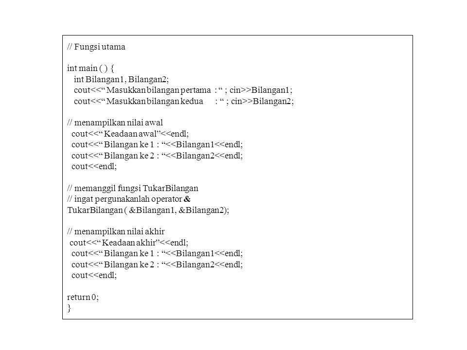 "// Fungsi utama int main ( ) { int Bilangan1, Bilangan2; cout >Bilangan1; cout >Bilangan2; // menampilkan nilai awal cout<<"" Keadaan awal""<<endl; cout"