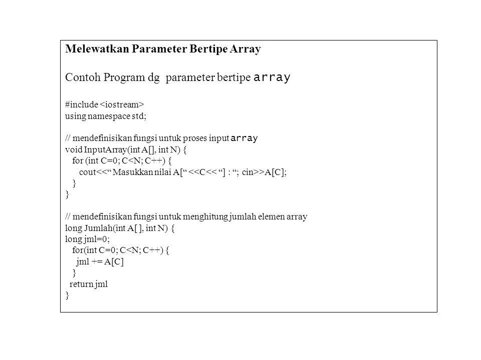 Melewatkan Parameter Bertipe Array Contoh Program dg parameter bertipe array #include using namespace std; // mendefinisikan fungsi untuk proses input