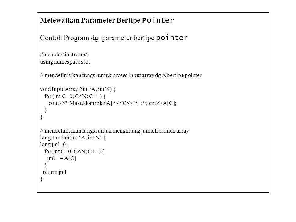 Melewatkan Parameter Bertipe Pointer Contoh Program dg parameter bertipe pointer #include using namespace std; // mendefinisikan fungsi untuk proses i