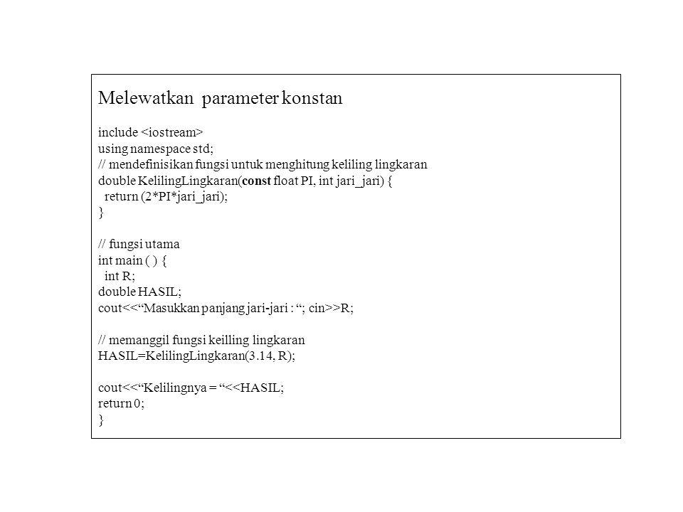 Melewatkan parameter konstan include using namespace std; // mendefinisikan fungsi untuk menghitung keliling lingkaran double KelilingLingkaran(const