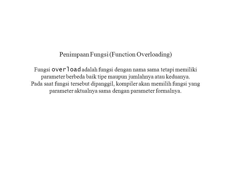 Penimpaan Fungsi (Function Overloading) Fungsi overload adalah fungsi dengan nama sama tetapi memiliki parameter berbeda baik tipe maupun jumlahnya at