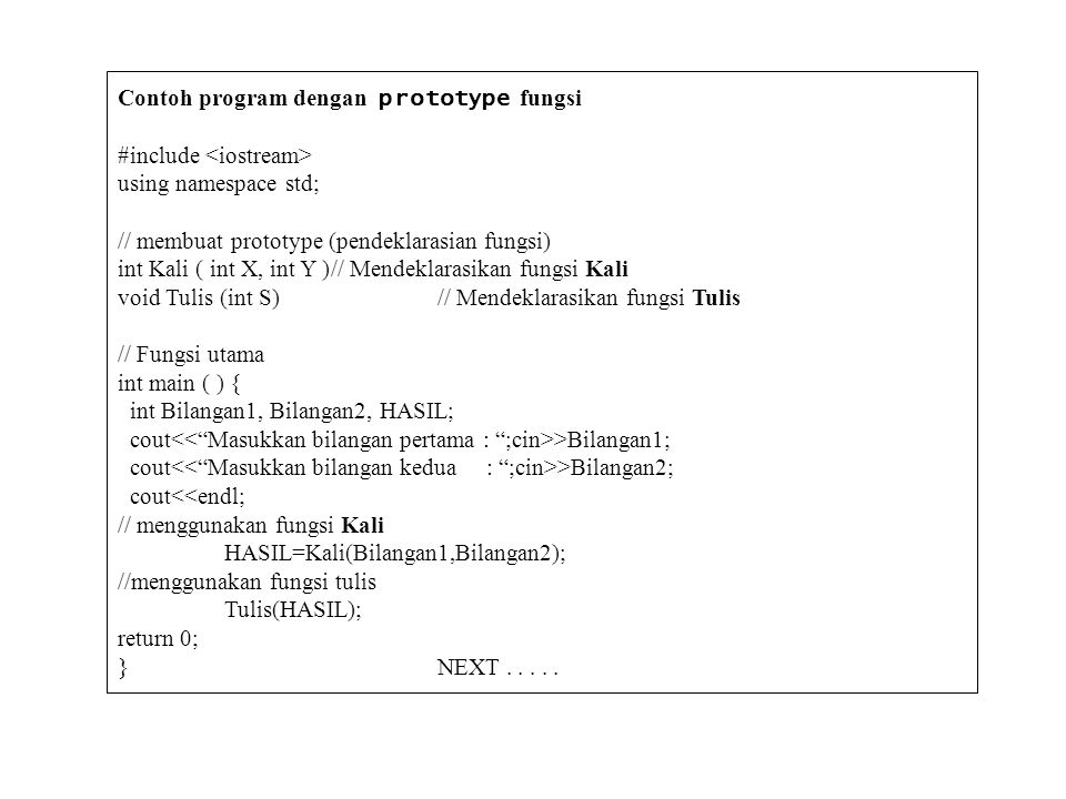 Contoh program dengan prototype fungsi #include using namespace std; // membuat prototype (pendeklarasian fungsi) int Kali ( int X, int Y )// Mendekla