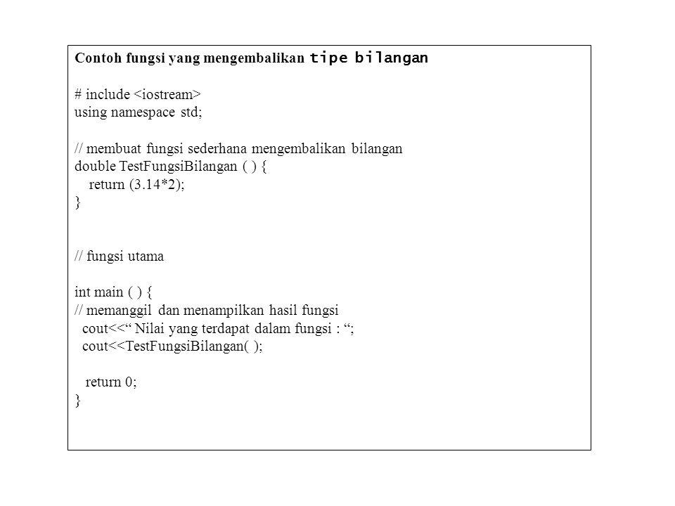 Contoh program dengan prototype fungsi #include using namespace std; // membuat prototype (pendeklarasian fungsi) int Kali ( int X, int Y )// Mendeklarasikan fungsi Kali void Tulis (int S)// Mendeklarasikan fungsi Tulis // Fungsi utama int main ( ) { int Bilangan1, Bilangan2, HASIL; cout >Bilangan1; cout >Bilangan2; cout<<endl; // menggunakan fungsi Kali HASIL=Kali(Bilangan1,Bilangan2); //menggunakan fungsi tulis Tulis(HASIL); return 0; }NEXT.....
