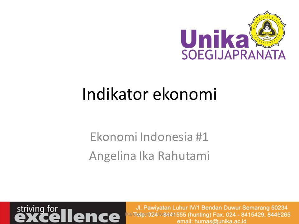 Indikator ekonomi Ekonomi Indonesia #1 Angelina Ika Rahutami ika/ekonomi indonesia1
