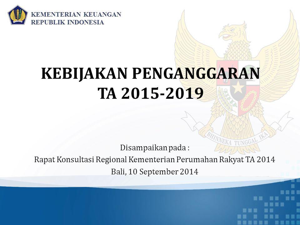 KEBIJAKAN PENGANGGARAN TA 2015-2019 Disampaikan pada : Rapat Konsultasi Regional Kementerian Perumahan Rakyat TA 2014 Bali, 10 September 2014