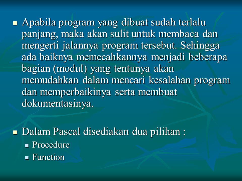 Apabila program yang dibuat sudah terlalu panjang, maka akan sulit untuk membaca dan mengerti jalannya program tersebut. Sehingga ada baiknya memecahk
