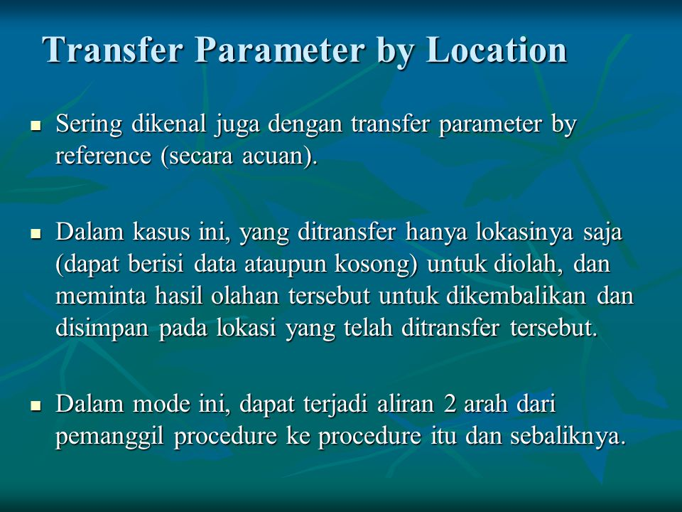 Transfer Parameter by Location Sering dikenal juga dengan transfer parameter by reference (secara acuan).