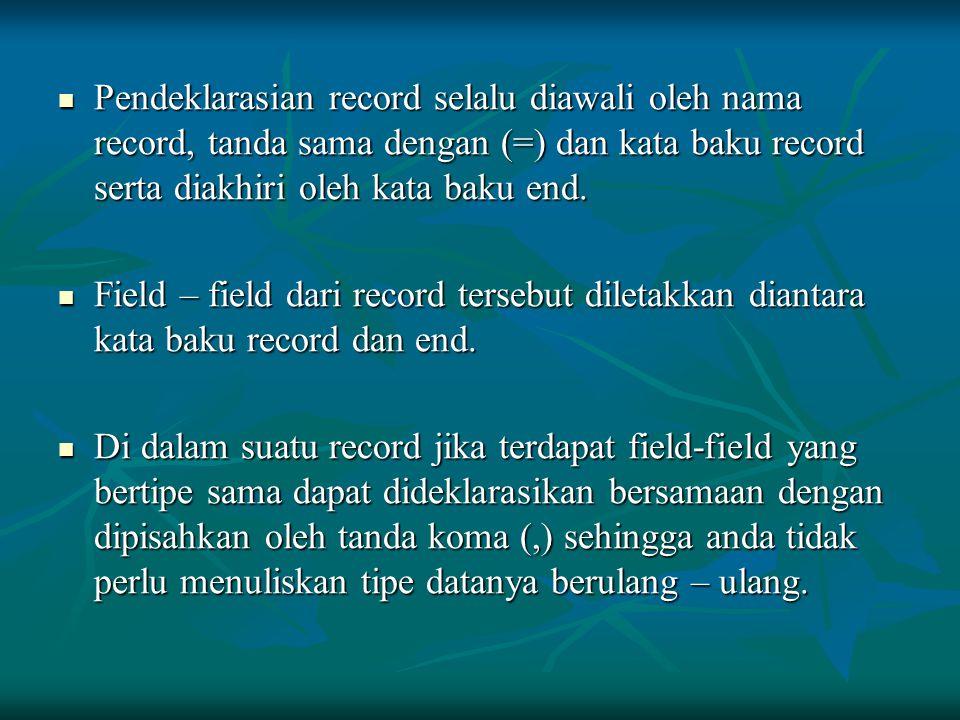 Pendeklarasian record selalu diawali oleh nama record, tanda sama dengan (=) dan kata baku record serta diakhiri oleh kata baku end. Pendeklarasian re
