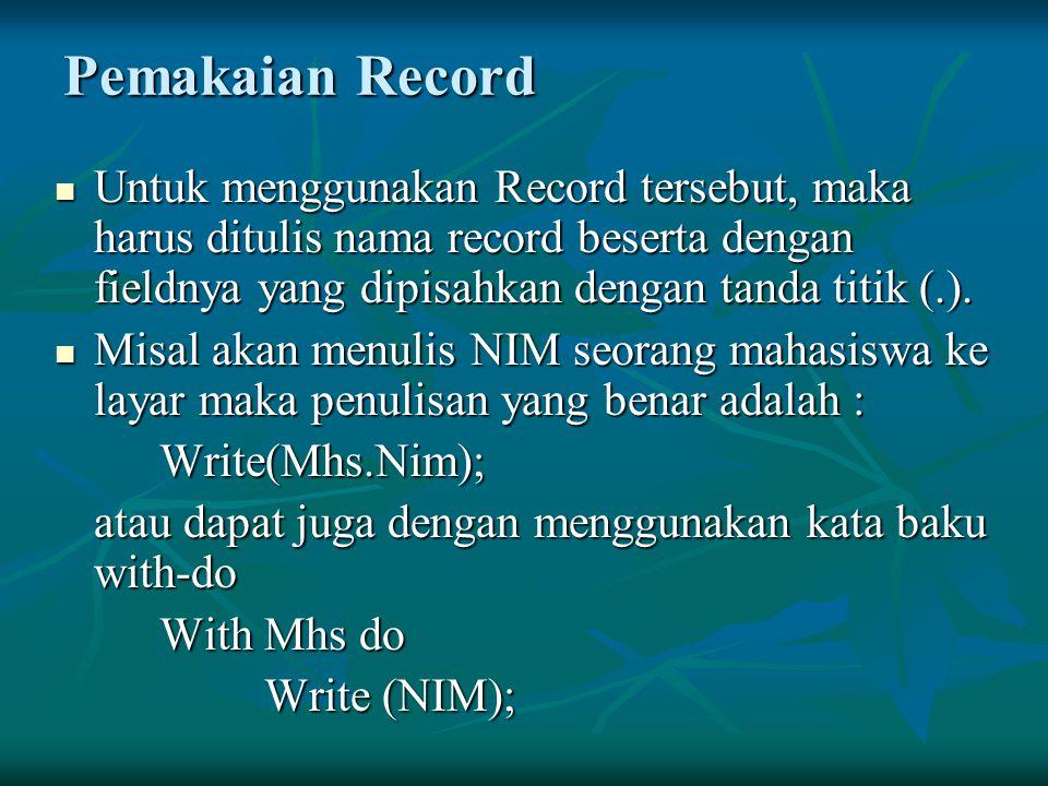Pemakaian Record Untuk menggunakan Record tersebut, maka harus ditulis nama record beserta dengan fieldnya yang dipisahkan dengan tanda titik (.). Unt