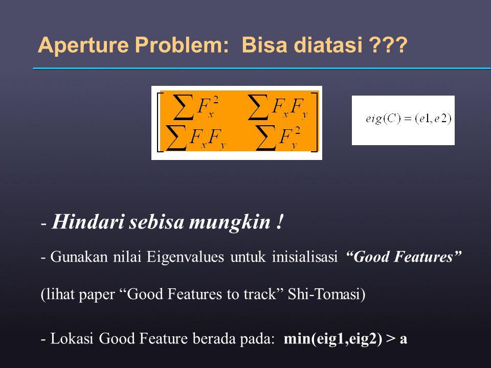 """Aperture Problem: Bisa diatasi ??? - Hindari sebisa mungkin ! - Gunakan nilai Eigenvalues untuk inisialisasi """"Good Features"""" (lihat paper """"Good Featur"""