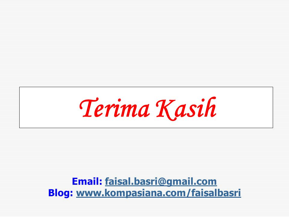Terima Kasih Email: faisal.basri@gmail.comfaisal.basri@gmail.com Blog: www.kompasiana.com/faisalbasriwww.kompasiana.com/faisalbasri