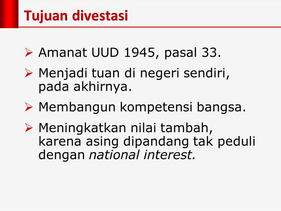 Tujuan divestasi  Amanat UUD 1945, pasal 33.  Menjadi tuan di negeri sendiri, pada akhirnya.