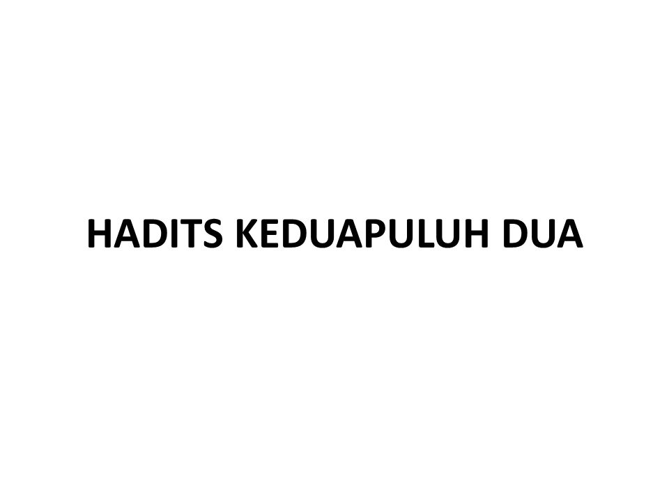 HADITS KEDUAPULUH DUA