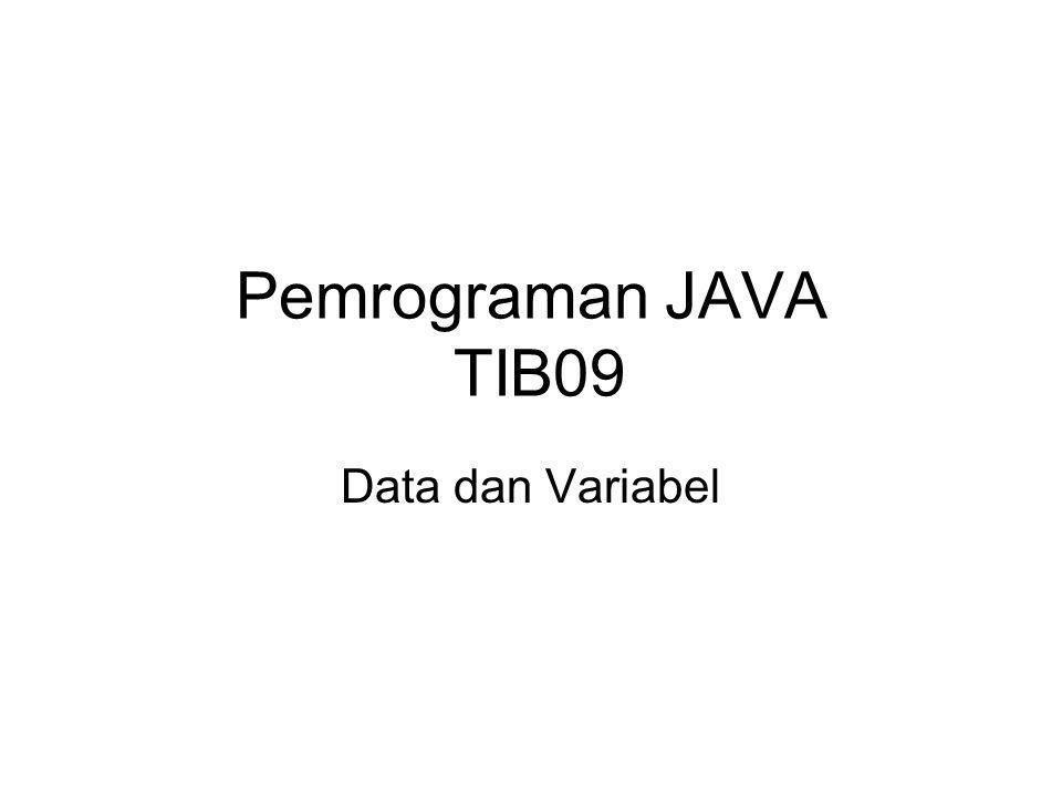 Pemrograman JAVA TIB09 Data dan Variabel