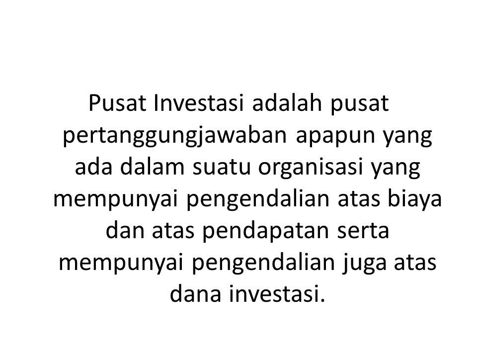 Pusat Investasi adalah pusat pertanggungjawaban apapun yang ada dalam suatu organisasi yang mempunyai pengendalian atas biaya dan atas pendapatan sert