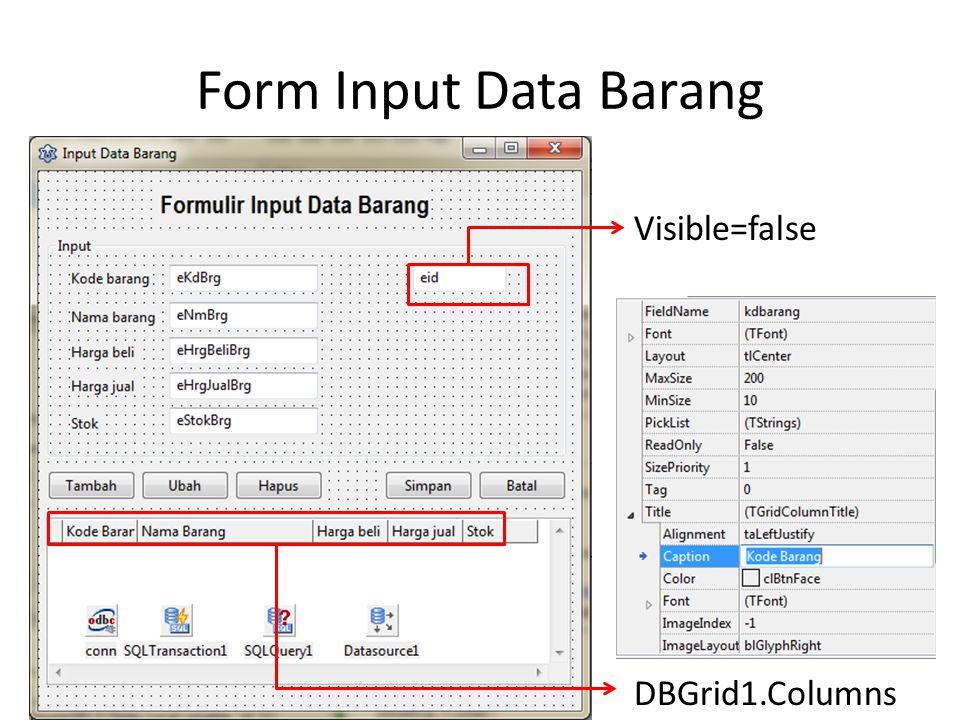 Form Input Data Barang DBGrid1.Columns Visible=false