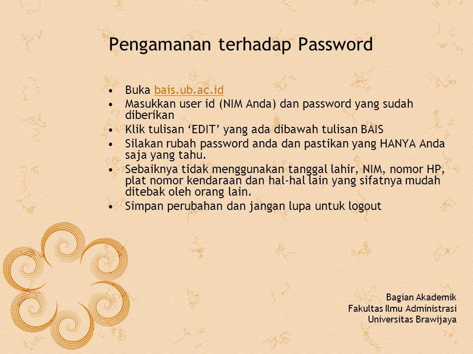 Pengamanan terhadap Password Buka bais.ub.ac.idbais.ub.ac.id Masukkan user id (NIM Anda) dan password yang sudah diberikan Klik tulisan 'EDIT' yang ada dibawah tulisan BAIS Silakan rubah password anda dan pastikan yang HANYA Anda saja yang tahu.