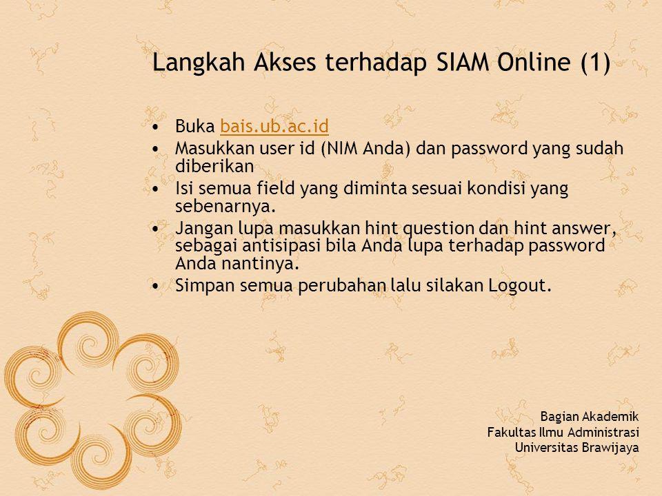 Langkah Akses terhadap SIAM Online (1) Buka bais.ub.ac.idbais.ub.ac.id Masukkan user id (NIM Anda) dan password yang sudah diberikan Isi semua field y