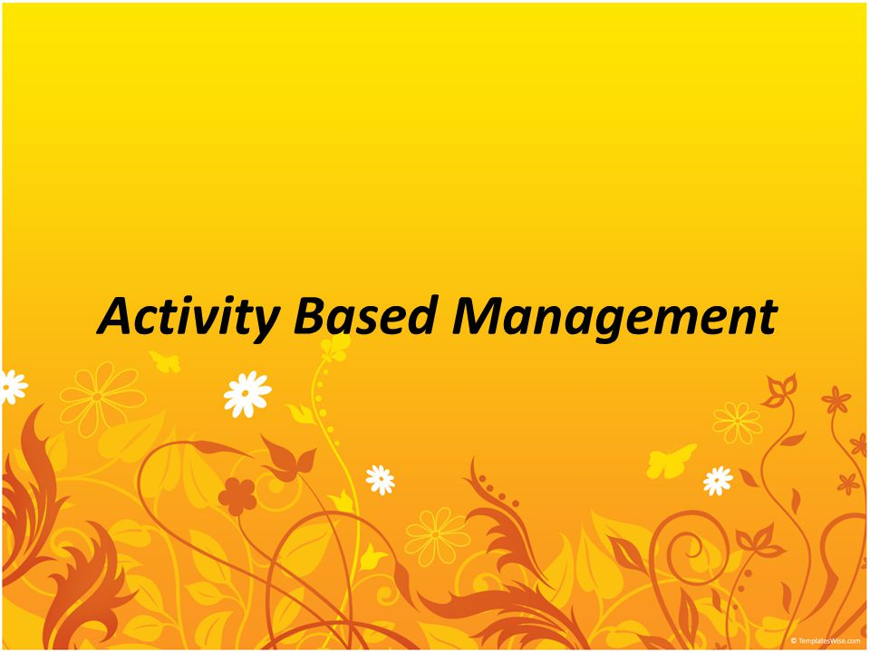Activity-Based Management 1-2 Activity-based costing establishes relationships between overhead costs and activities so that we can better allocate overhead costs.