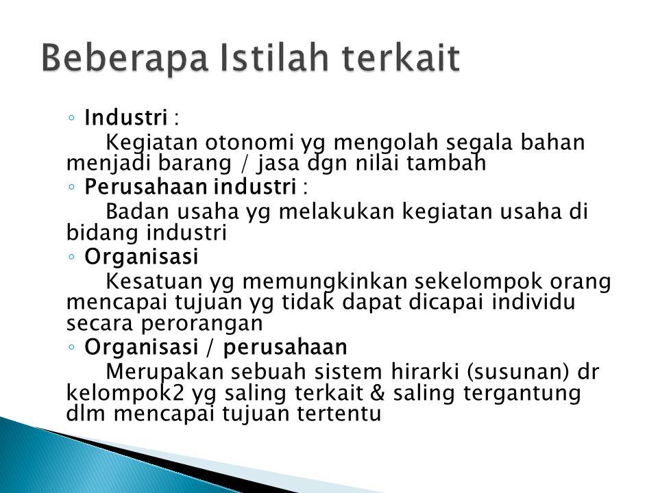 ◦ Industri : Kegiatan otonomi yg mengolah segala bahan menjadi barang / jasa dgn nilai tambah ◦ Perusahaan industri : Badan usaha yg melakukan kegiata