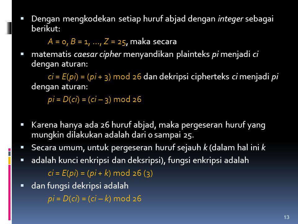  Dengan mengkodekan setiap huruf abjad dengan integer sebagai berikut: A = 0, B = 1, …, Z = 25, maka secara  matematis caesar cipher menyandikan pla