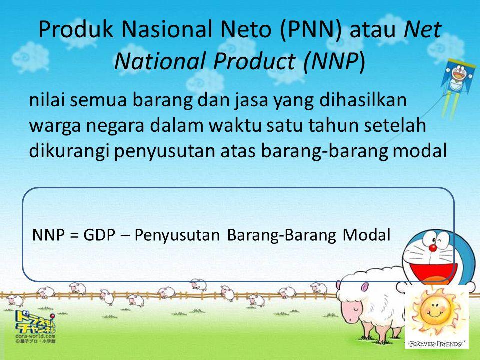 Produk Nasional Neto (PNN) atau Net National Product (NNP) nilai semua barang dan jasa yang dihasilkan warga negara dalam waktu satu tahun setelah dik