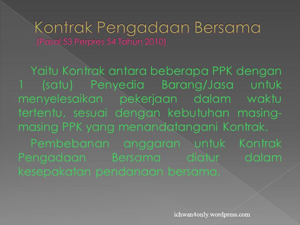 Yaitu Kontrak antara beberapa PPK dengan 1 (satu) Penyedia Barang/Jasa untuk menyelesaikan pekerjaan dalam waktu tertentu, sesuai dengan kebutuhan masing- masing PPK yang menandatangani Kontrak.