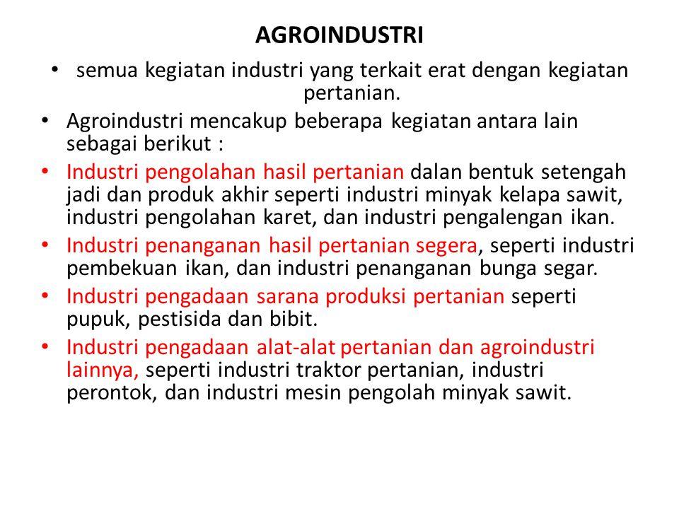 AGROINDUSTRI semua kegiatan industri yang terkait erat dengan kegiatan pertanian.