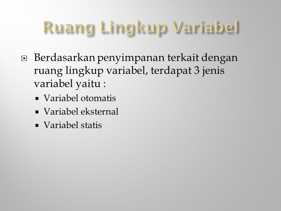  Berdasarkan penyimpanan terkait dengan ruang lingkup variabel, terdapat 3 jenis variabel yaitu :  Variabel otomatis  Variabel eksternal  Variabel