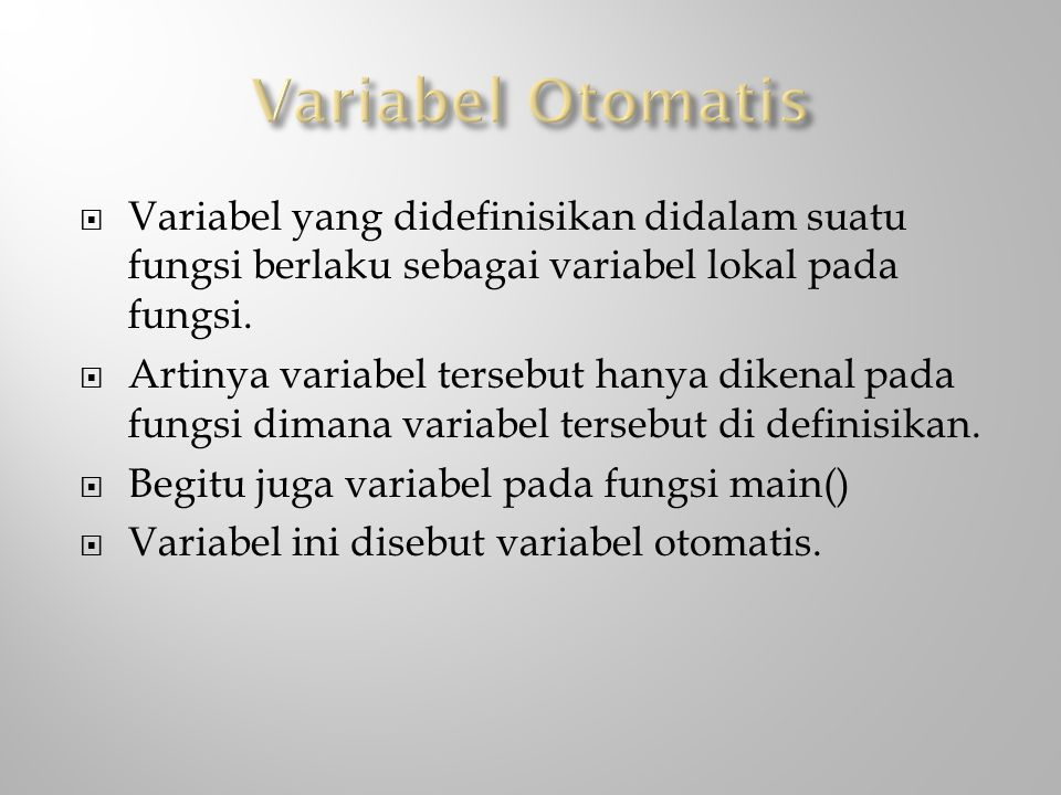  Variabel yang didefinisikan didalam suatu fungsi berlaku sebagai variabel lokal pada fungsi.  Artinya variabel tersebut hanya dikenal pada fungsi d