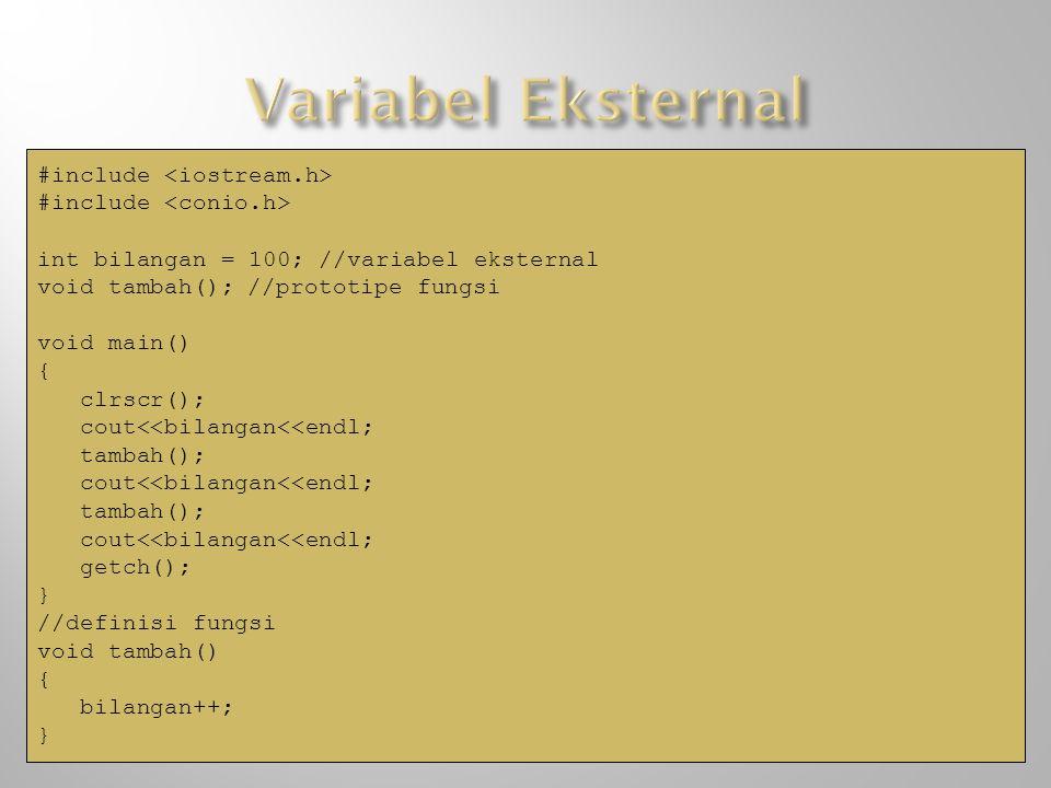 #include int bilangan = 100; //variabel eksternal void tambah();//prototipe fungsi void main() { clrscr(); cout<<bilangan<<endl; tambah(); cout<<bilan