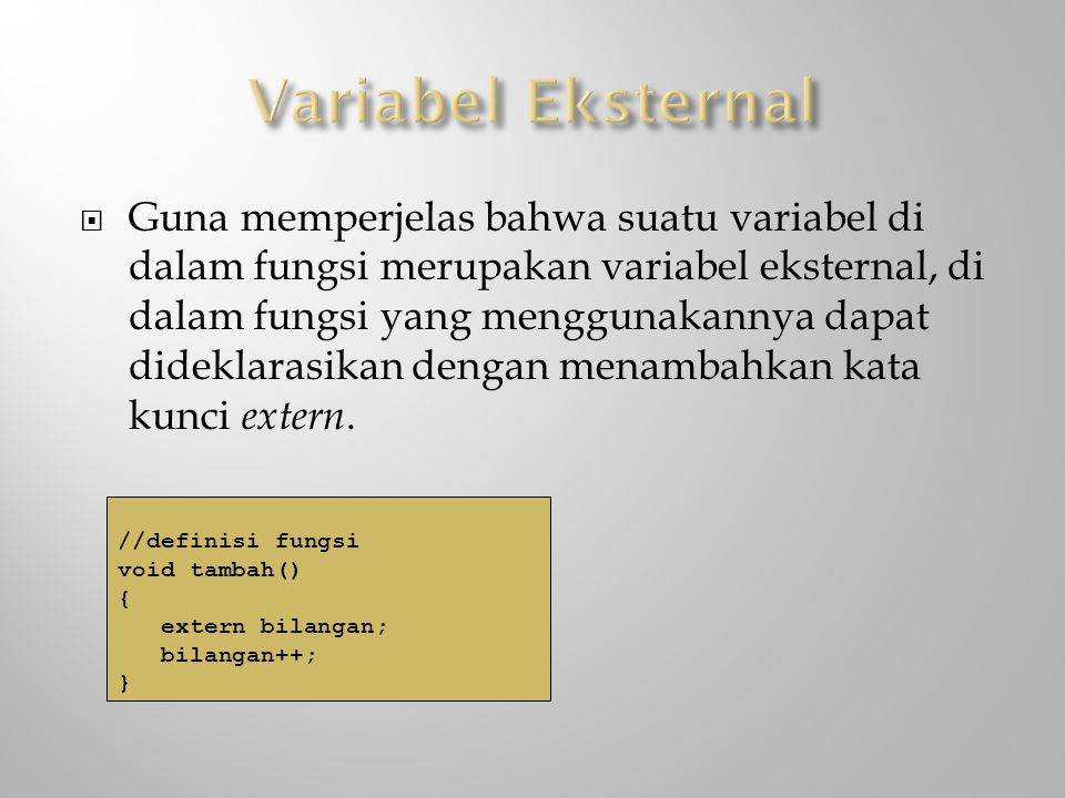 Guna memperjelas bahwa suatu variabel di dalam fungsi merupakan variabel eksternal, di dalam fungsi yang menggunakannya dapat dideklarasikan dengan