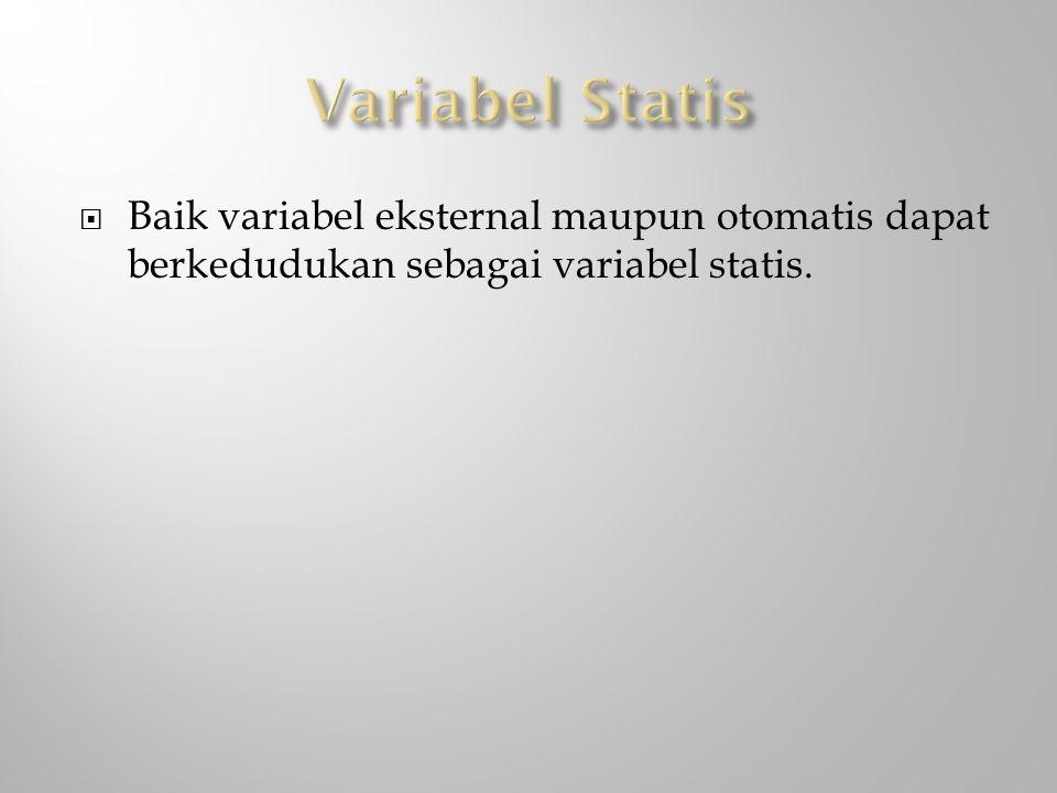  Baik variabel eksternal maupun otomatis dapat berkedudukan sebagai variabel statis.